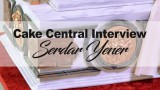 Cake Central Interview with Serdar Yener